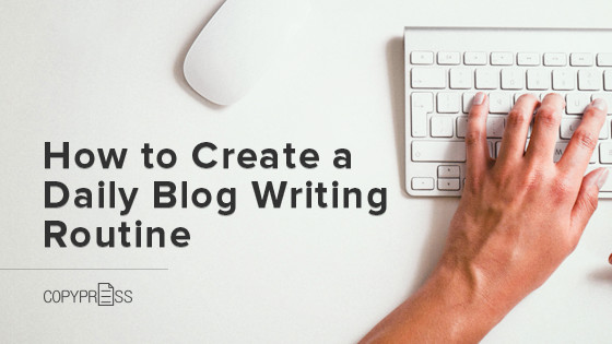 How to Create a Daily Blog Writing Routine