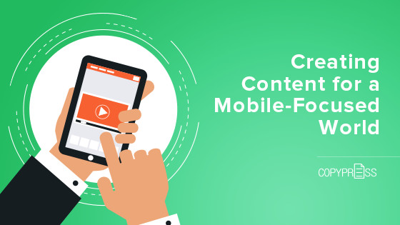 Creating Content for a Mobile-Focused World