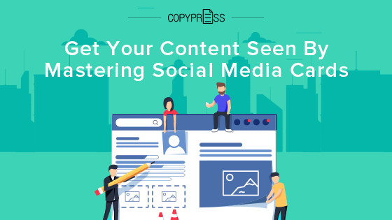 Get Your Content Seen By Mastering Social Media Cards