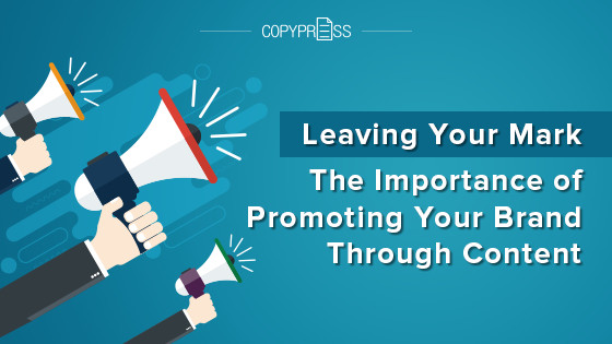 Leaving Your Mark: The Importance of Promoting Your Brand Through Content