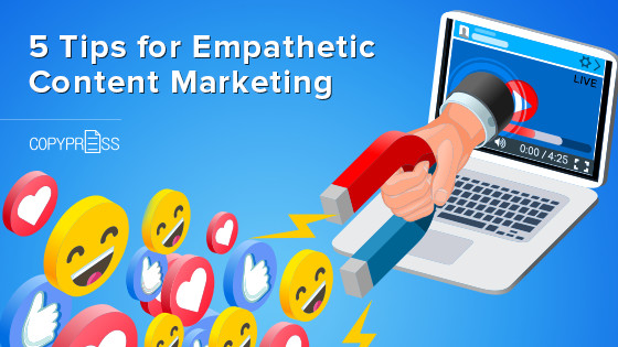 5 Tips for Empathetic Content Marketing