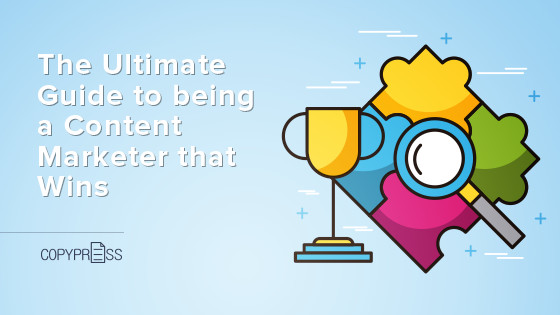The Ultimate Guide to Being a Content Marketer That Wins