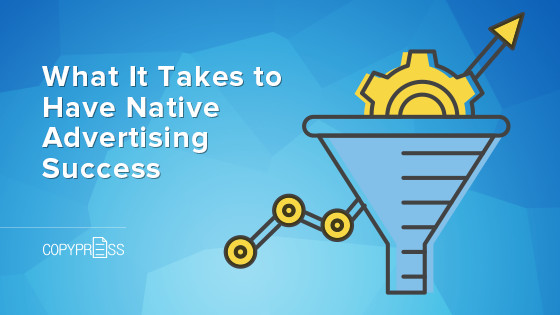 What It Takes to Have Native Advertising Success