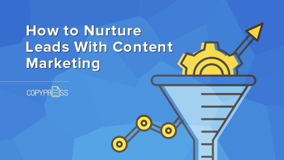 How to Nurture Leads With Content Marketing