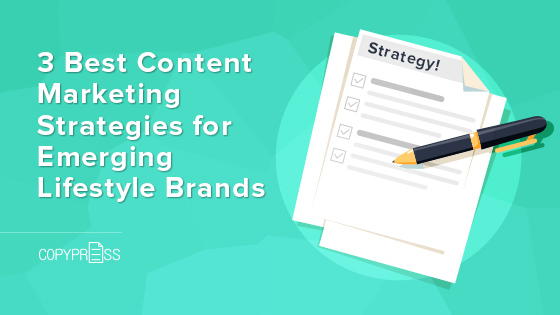 Best 3 Content Marketing Strategies for Emerging Lifestyle Brands