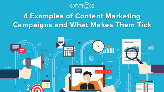 4 Examples of Content Marketing Campaigns and What Makes Them Tick