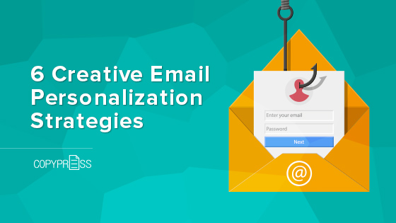 6 Creative Email Personalization Strategies