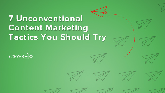 7 Unconventional Content Marketing Tactics You Should Try