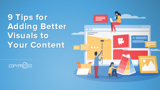 9 Tips for Adding Better Visuals to Your Content
