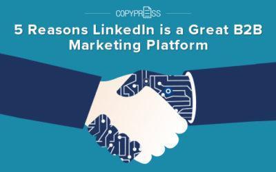 5 Reasons LinkedIn is a Great B2B Marketing Platform