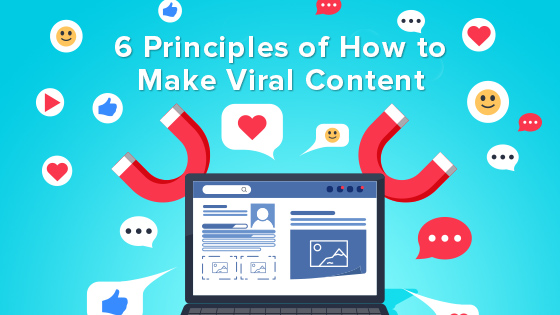 6 Principles of How to Make Viral Content