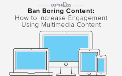 Ban Boring Content: How to Increase Engagement Using Multimedia Content