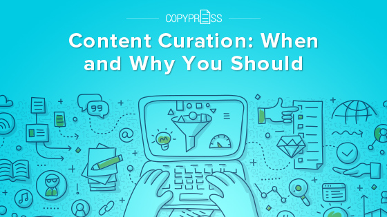 Content Curation: When and Why You Should