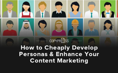 How to Cheaply Develop Personas & Enhance Your Content Marketing