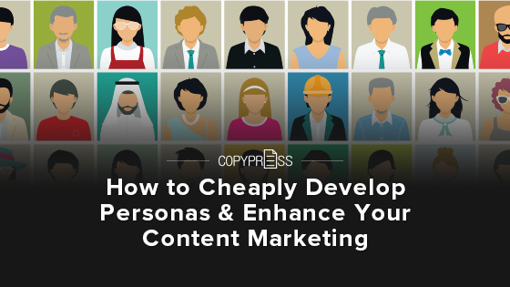 Develop personas to enhance your content marketing