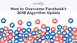 Overcome Facebook's 2018 algorithm update with these tips