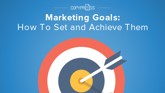 Marketing Goals: How To Set And Achieve Them