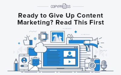 Ready to Give Up Content Marketing? Read This First