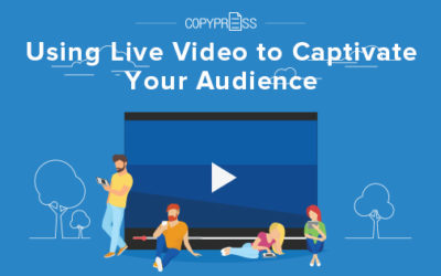 Using Live Video to Captivate Your Audience