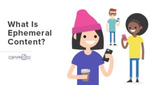 Discover what ephemeral content is and how to use it properly.