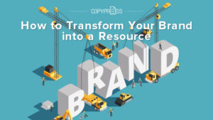 Learn how to transform your brand into your resource.