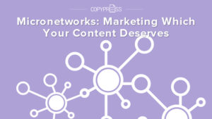 Micronetworks can help get your content seen.
