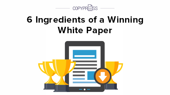 6 Ingredients of a Winning White Paper