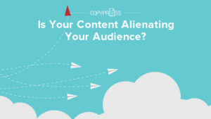 Content alienating your audience