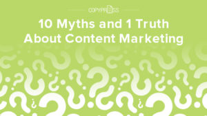 Myths and truths about Content Marketing