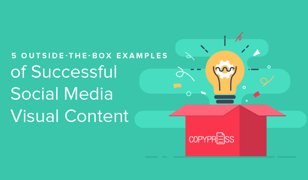 5 Outside-the-Box Examples of Successful Social Media Visual Content